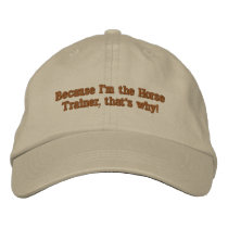 Because I'm the Horse Trainer, that's why! Embroidered Baseball Hat