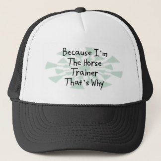 Because I'm the Horse Trainer Trucker Hat