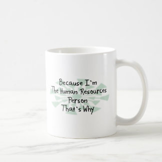 Because I'm the Human Resources Person Classic White Coffee Mug