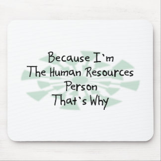 Because I'm the Human Resources Person Mouse Pad