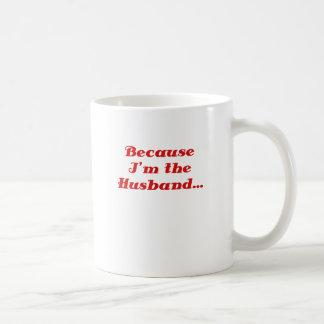 Because Im the Husband Coffee Mug