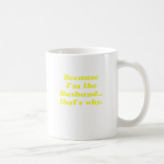 Because Im the Husband thats why Coffee Mug