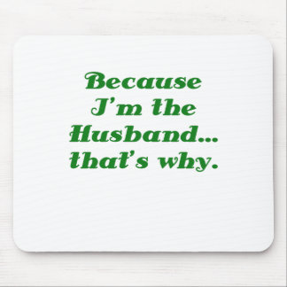 Because Im the Husband thats why Mouse Pad