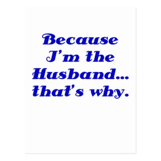 Because Im the Husband Thats Why Postcard