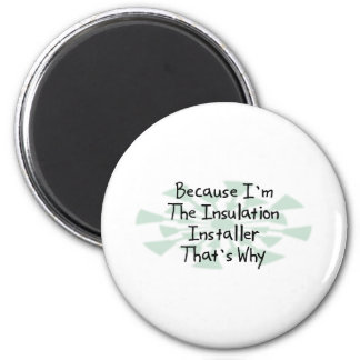 Because I'm the Insulation Installer 2 Inch Round Magnet