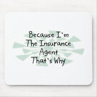 Because I'm the Insurance Agent Mouse Pad