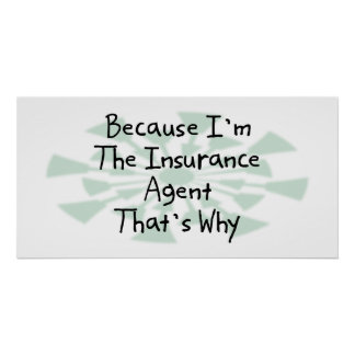 Because I'm the Insurance Agent Poster