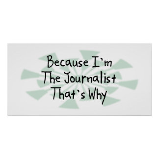 Because I'm the Journalist Print