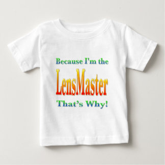 Because I'm the LensMaster Baby T-Shirt