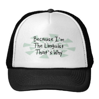 Because I'm the Linguist Trucker Hat