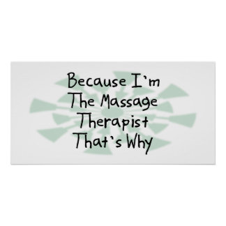 Because I'm the Massage Therapist Poster