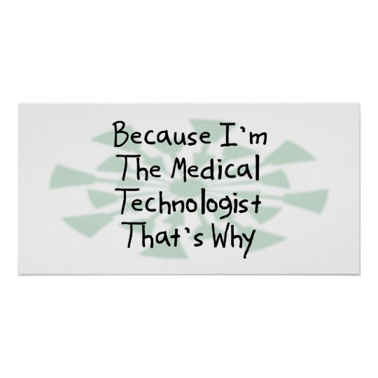 Because I'm the Medical Technologist Poster
