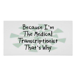 Because I'm the Medical Transcriptionist Poster