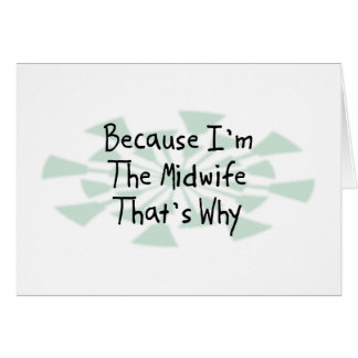 Because I'm the Midwife Greeting Card