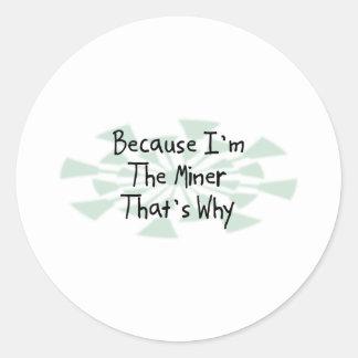 Because I'm the Miner Classic Round Sticker