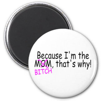 Because Im The Mom Btich Thats Why 2 Inch Round Magnet