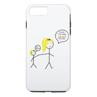 Because, I'm the mom! iPhone 7 Plus Case
