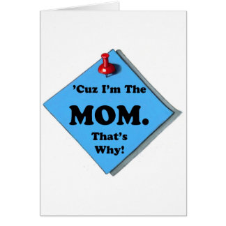 BECAUSE I'M THE MOM/MOTHER'S DAY CARD