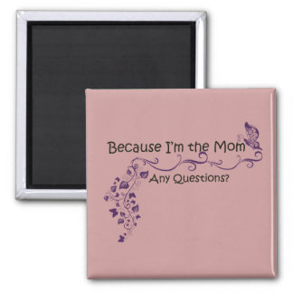 Because I'm the Mom, Mother's Day Magnet
