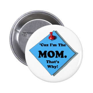 BECAUSE I'M THE MOM/MOTHER'S DAY PINBACK BUTTON