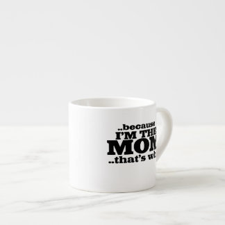 Because I'm the mom that's why Espresso Cup