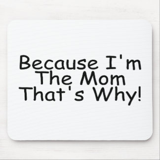 Because Im The Mom Thats Why Mouse Pad