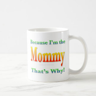 Because I'm the Mommy Mugs