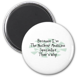 Because I'm the Nuclear Medicine Specialist Magnets