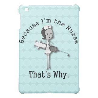 Because I'm the Nurse Funny Nursing iPad Mini Cases