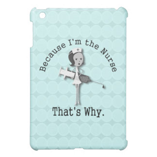 Because Im the Nurse Funny Nursing Profession Blue Case For The iPad Mini