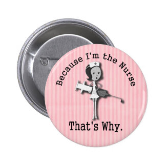 Because I'm the Nurse Thats Why 2 Inch Round Button