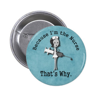 Because I'm the Nurse That's Why 2 Inch Round Button