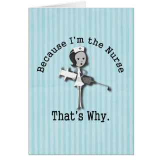Because I'm the Nurse Thats Why Funny Card