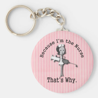 Because I'm the Nurse That's Why Funny Basic Round Button Keychain