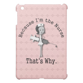 Because I'm the Nurse Thats Why Funny Nursing iPad Mini Cover
