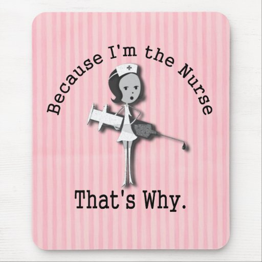 Because I'm the Nurse  That's Why Mouse Pad