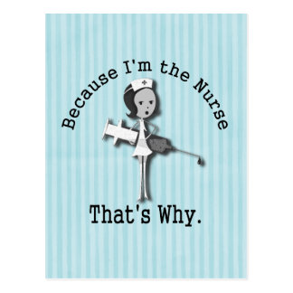 Because I'm the Nurse - That's Why Postcards