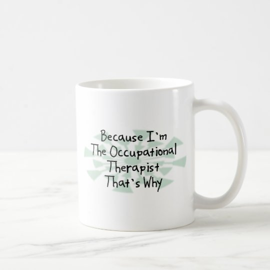 Because I'm the Occupational Therapist Coffee Mug