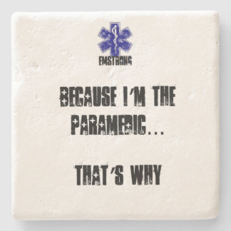 Because I'm The Paramedic That's Why Stone Coaster
