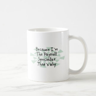 Because I'm the Payroll Specialist Classic White Coffee Mug