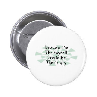 Because I'm the Payroll Specialist Pinback Button