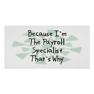 Because I'm the Payroll Specialist Poster