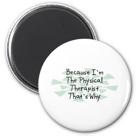 Because I'm the Physical Therapist Magnet
