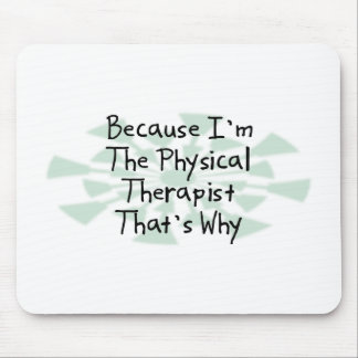 Because I'm the Physical Therapist Mouse Pad
