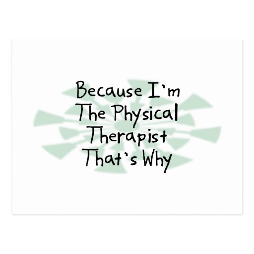 Because I'm the Physical Therapist Postcard