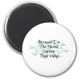Because I'm the Postal Carrier 2 Inch Round Magnet