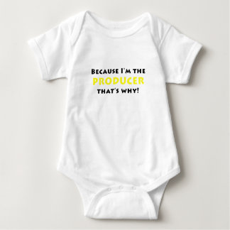 Because Im the Producer thats why Baby Bodysuit