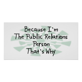 Because I'm the Public Relations Person Poster