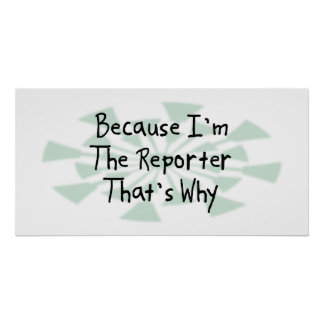Because I'm the Reporter Poster