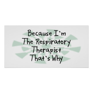 Because I'm the Respiratory Therapist Poster